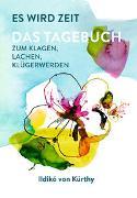 Cover-Bild zu Kürthy, Ildikó von: Es wird Zeit - Das Tagebuch zum Klagen, Lachen, Klügerwerden