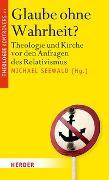 Cover-Bild zu Glaube ohne Wahrheit? von Seewald, Michael (Hrsg.)