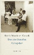 Cover-Bild zu Gauß, Karl-Markus: Die sterbenden Europäer