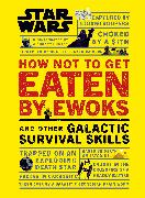 Cover-Bild zu Blauvelt, Christian: Star Wars How Not to Get Eaten by Ewoks and Other Galactic Survival Skills