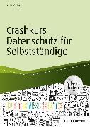 Cover-Bild zu Crashkurs Datenschutz für Selbstständige - inkl. Arbeitshilfen online (eBook) von Müller, Rose