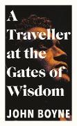 Cover-Bild zu Boyne, John: A Traveller at the Gates of Wisdom (eBook)