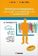 Cover-Bild zu Antistigma-Kompetenz in der psychiatrisch-psychotherapeutischen und psychosozialen Praxis von Freimüller, Lena
