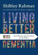 Cover-Bild zu Living Better with Dementia von Rahman, Shibley