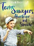 Cover-Bild zu Twain, Mark: Tom Sawyers Abenteuer und Streiche (eBook)
