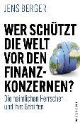 Cover-Bild zu Berger, Jens: Wer schützt die Welt vor den Finanzkonzernen? (eBook)