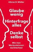 Cover-Bild zu Müller, Albrecht: Glaube wenig, hinterfrage alles, denke selbst