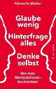 Cover-Bild zu Müller, Albrecht: Glaube wenig, hinterfrage alles, denke selbst (eBook)