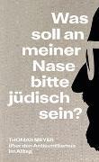 Cover-Bild zu Meyer, Thomas: Was soll an meiner Nase bitte jüdisch sein?