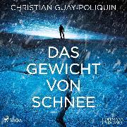Cover-Bild zu Guay-Poliquin, Christian: Das Gewicht von Schnee (Audio Download)