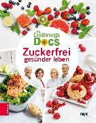 Cover-Bild zu Riedl, Matthias: Die Ernährungs-Docs - Zuckerfrei gesünder leben (eBook)