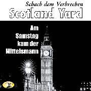 Cover-Bild zu eBook Scotland Yard, Schach dem Verbrechen, Folge 1: Am Samstag kam der Mittelsmann