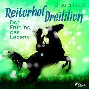 Cover-Bild zu eBook Der Frühling des Lebens - Reiterhof Dreililien 3 (Ungekürzt)