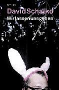 Cover-Bild zu Schalko, David: Wir lassen uns gehen (eBook)