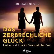 Cover-Bild zu eBook Das zerbrechliche Glück - Liebe und Ehe im Wandel der Zeit (Ungekürzt)