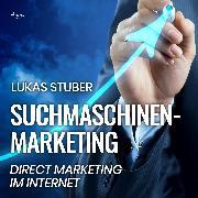 Cover-Bild zu eBook Suchmaschinen-Marketing - Direct Marketing im Internet (Ungekürzt)