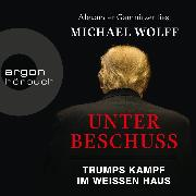Cover-Bild zu eBook Unter Beschuss - Trumps Kampf im Weißen Haus (Ungekürzte Lesung)