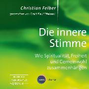 Cover-Bild zu eBook Die innere Stimme - Wie Spiritualität, Freiheit und Gemeinwohl zusammenhängen (Ungekürzt)