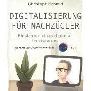 Cover-Bild zu eBook Digitalisierung für Nachzügler - Einsichten eines digitalen Immigranten (Ungekürzt)