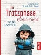 Cover-Bild zu Tropper, Christina: Die Trotzphase ist kein Ponyhof