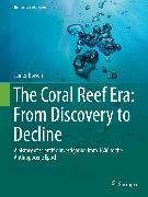 Cover-Bild zu Bowen, James: The Coral Reef Era: From Discovery to Decline (eBook)