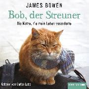 Cover-Bild zu Bowen, James: Bob, der Streuner - Die Katze, die mein Leben veränderte (Audio Download)