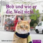 Cover-Bild zu Bowen, James: Bob und wie er die Welt sieht - Neue Abenteuer mit dem Streuner (Audio Download)