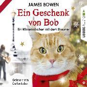 Cover-Bild zu Bowen, James: Ein Geschenk von Bob - Ein Wintermärchen mit dem Streuner (Audio Download)