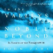 Cover-Bild zu eBook In the Valleys of the Noble Beyond - In Search of the Sasquatch (Unabridged)