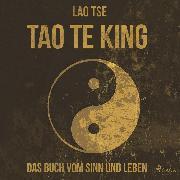 Cover-Bild zu eBook Tao Te King - Das Buch vom Sinn und Leben (Ungekürzt)