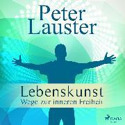 Cover-Bild zu eBook Lebenskunst - Wege zur inneren Freiheit (Ungekürzt)