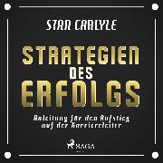 Cover-Bild zu eBook Strategien des Erfolgs - Anleitung für den Aufstieg auf der Karriereleiter (Ungekürzt)