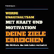 Cover-Bild zu eBook Werde unaufhaltsam! Mit Kraft und Motivation Deine Ziele erreichen