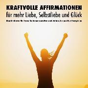 Cover-Bild zu eBook Kraftvolle Affirmationen für mehr Liebe, Selbstliebe und Glück