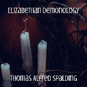 Cover-Bild zu Spalding, Thomas Alfred: Elizabethan Demonology (Audio Download)