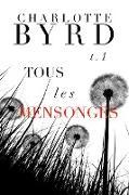 Cover-Bild zu Byrd, Charlotte: Tous Les Mensonges (eBook)