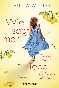 Cover-Bild zu Wie sagt man ich liebe dich (eBook) von Winter, Claudia
