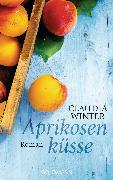 Cover-Bild zu Aprikosenküsse (eBook) von Winter, Claudia