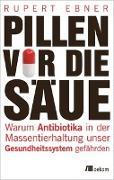 Cover-Bild zu Ebner, Rupert: Pillen vor die Säue