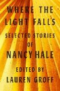 Cover-Bild zu Where the Light Falls: Selected Stories of Nancy Hale von Hale, Nancy