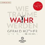Cover-Bild zu Hüther, Gerald: Wie Träume wahr werden (Audio Download)