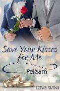Cover-Bild zu Save Your Kisses for Me (eBook) von Pelaam