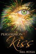 Cover-Bild zu Persimmon Kiss (eBook) von Bossa, Mel