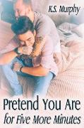Cover-Bild zu Pretend You Are for Five More Minutes (eBook) von Murphy, K. S.