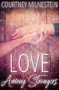 Cover-Bild zu Love Among Strangers (eBook) von Milnestein, Courtney