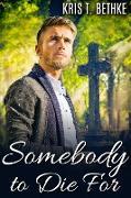 Cover-Bild zu Somebody to Die For (eBook) von Bethke, Kris T.