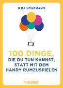 Cover-Bild zu 100 Dinge, die du tun kannst, statt mit dem Handy rumzuspielen von Heinemann, Ilka