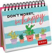 Cover-Bild zu Don't worry, be happy (Kaktus) von Groh Redaktionsteam (Hrsg.)