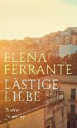 Cover-Bild zu Lästige Liebe (eBook) von Ferrante, Elena