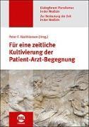 Cover-Bild zu Matthiessen, Peter F.: Für eine zeitliche Kultivierung der Patient-Arzt-Begegnung (Dialogforum Pluralismus in der Medizin)